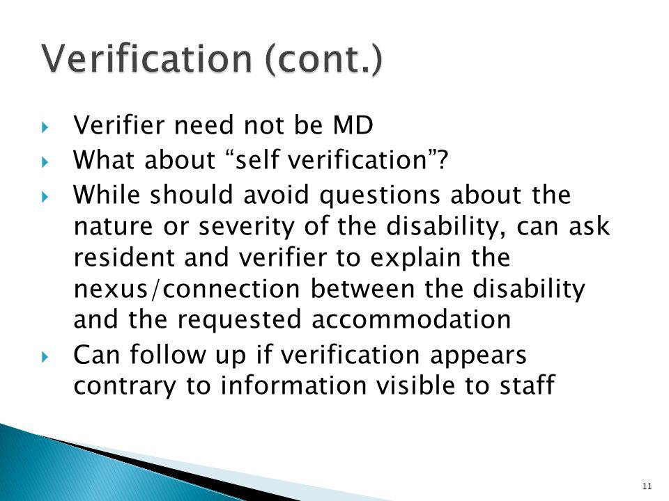 Verifier need not be MD What about self verification? While should avoid questions about the nature or severity of the disability, can ask resident an
