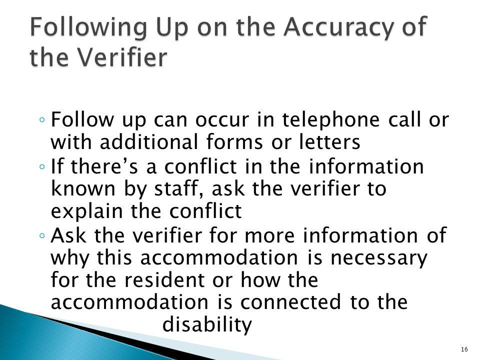 Follow up can occur in telephone call or with additional forms or letters If theres a conflict in the information known by staff, ask the verifier to