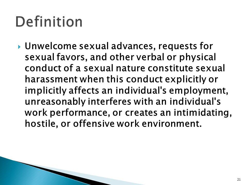 Unwelcome sexual advances, requests for sexual favors, and other verbal or physical conduct of a sexual nature constitute sexual harassment when this