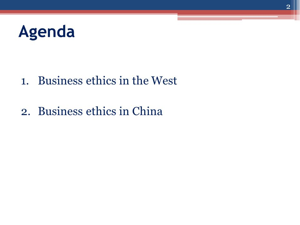 Agenda 1.Business ethics in the West 2.Business ethics in China 2