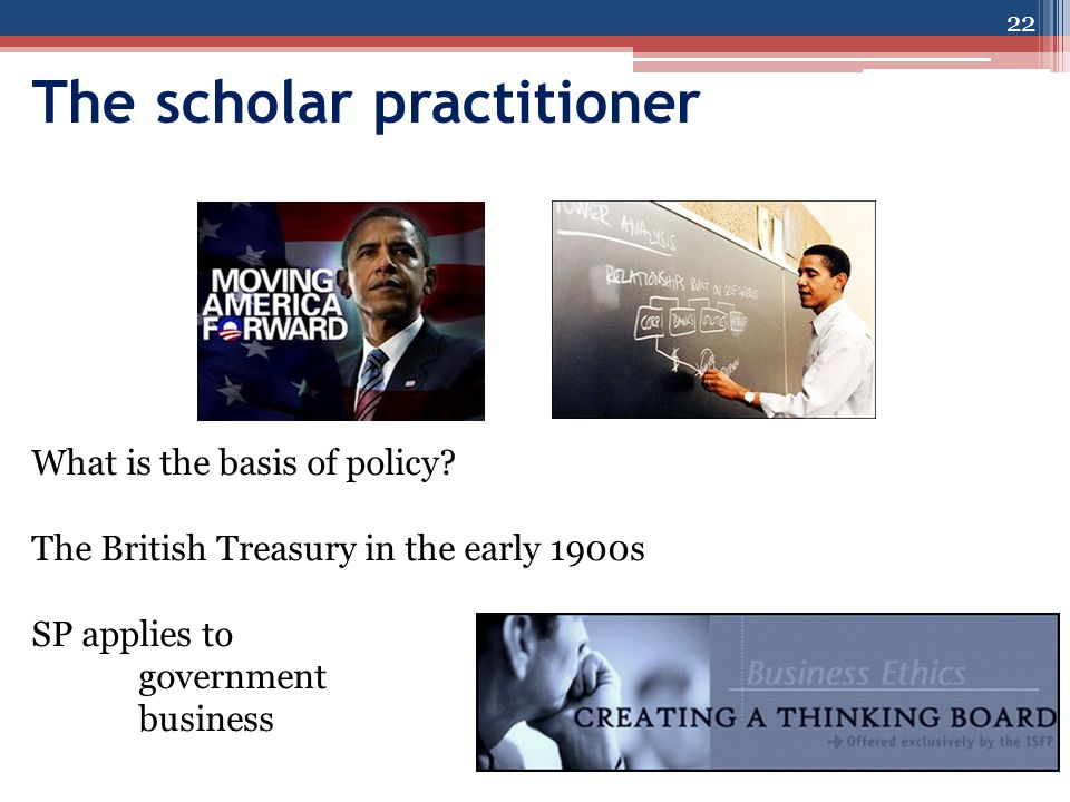 The scholar practitioner 22 What is the basis of policy.