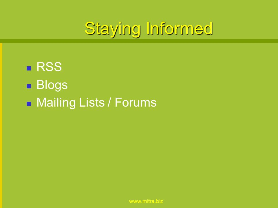 www.mitra.biz Staying Informed RSS Blogs Mailing Lists / Forums