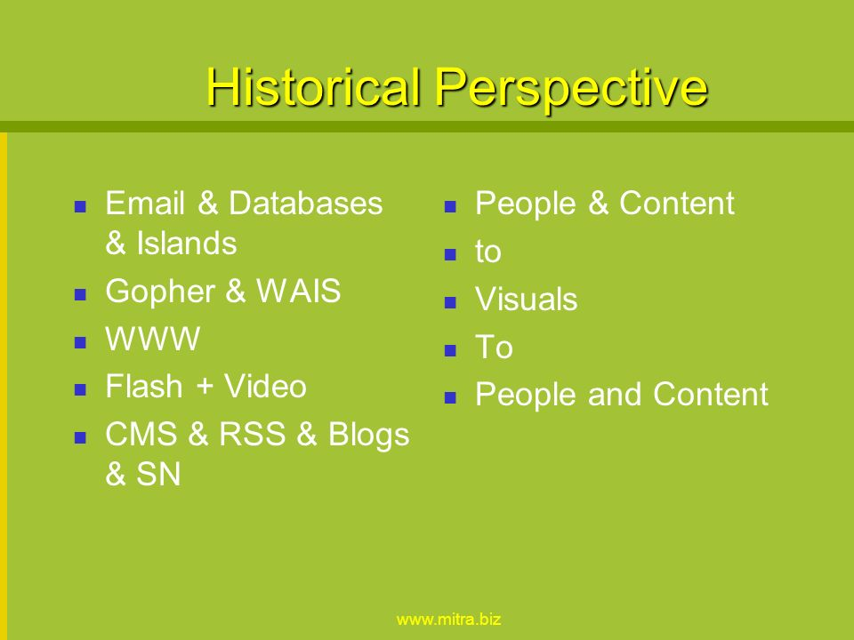 Historical Perspective  & Databases & Islands Gopher & WAIS WWW Flash + Video CMS & RSS & Blogs & SN People & Content to Visuals To People and Content