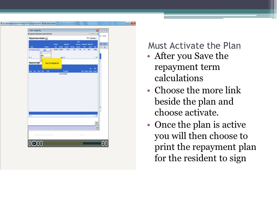 Must Activate the Plan After you Save the repayment term calculations Choose the more link beside the plan and choose activate.