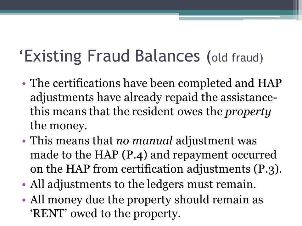 The certifications have been completed and HAP adjustments have already repaid the assistance- this means that the resident owes the property the money.