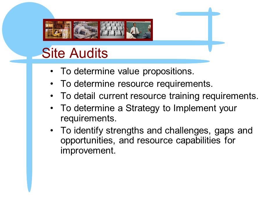 Site Audits To determine value propositions. To determine resource requirements.