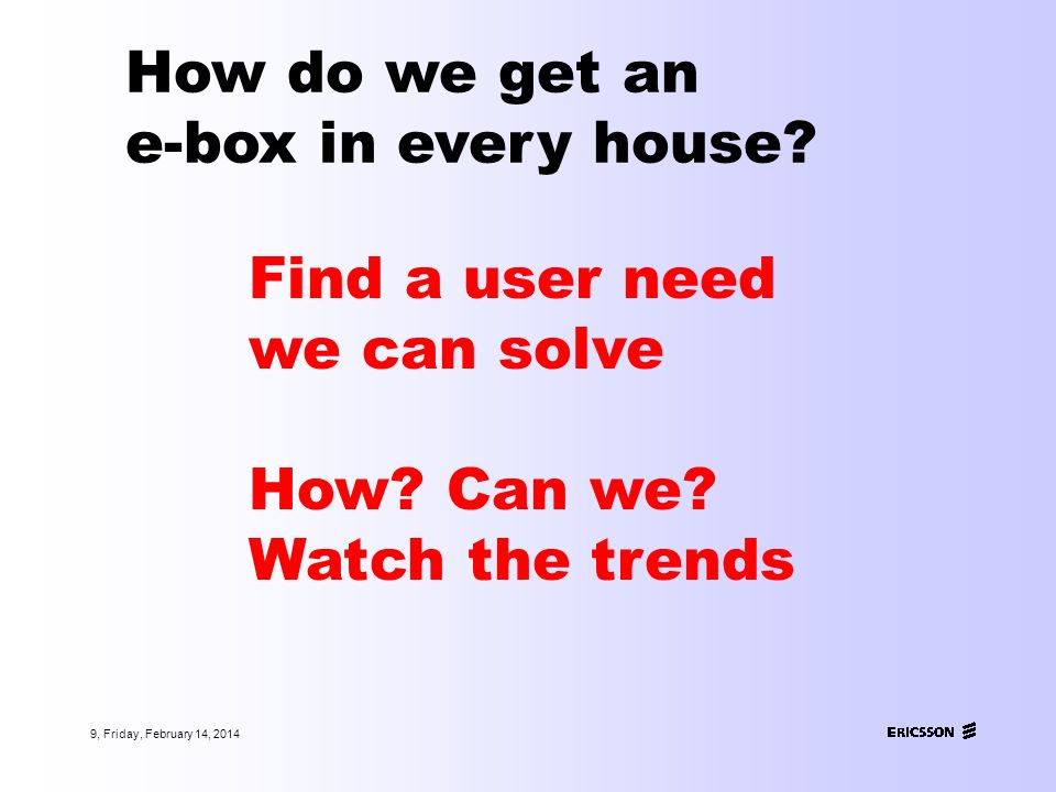 9, Friday, February 14, 2014 How do we get an e-box in every house.