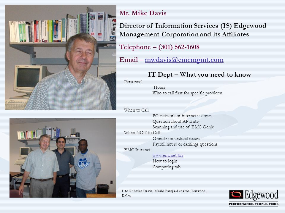 Mr. Mike Davis Director of Information Services (IS) Edgewood Management Corporation and its Affiliates Telephone – (301) 562-1608 Email – mwdavis@emc