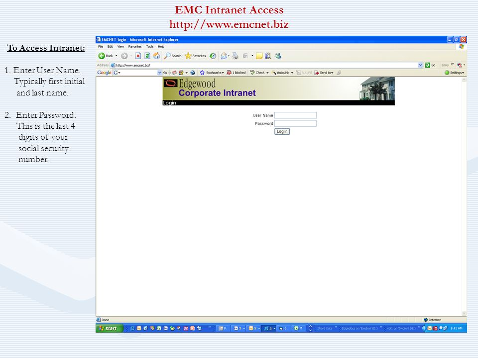 EMC Intranet Access http://www.emcnet.biz To Access Intranet: 1. Enter User Name. Typically first initial and last name. 2. Enter Password. This is th