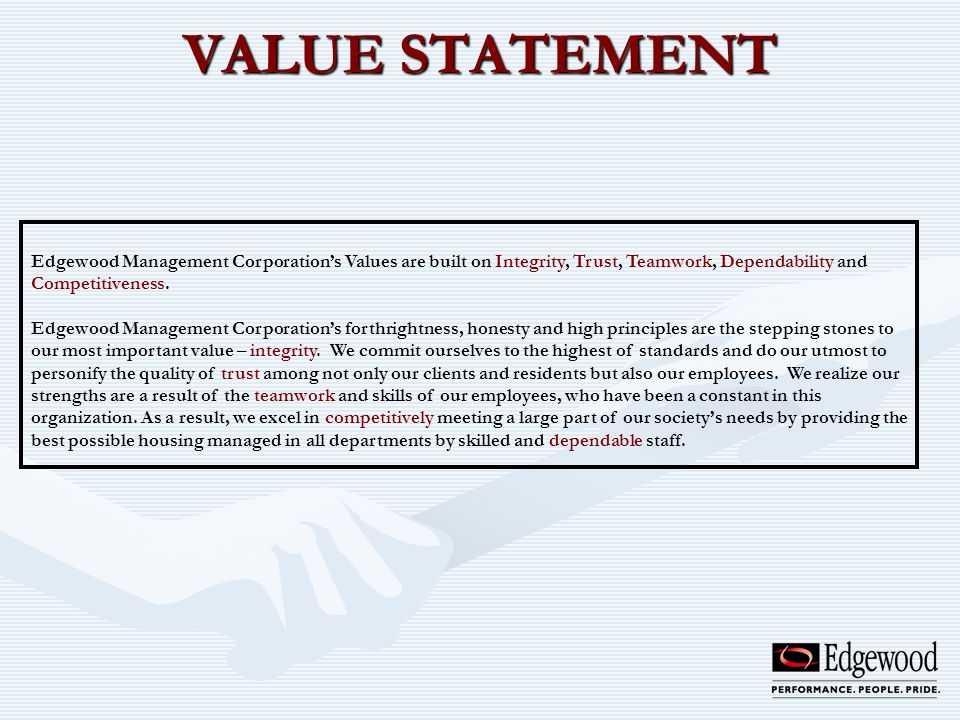 VALUE STATEMENT Edgewood Management Corporations Values are built on Integrity, Trust, Teamwork, Dependability and Competitiveness. Edgewood Managemen