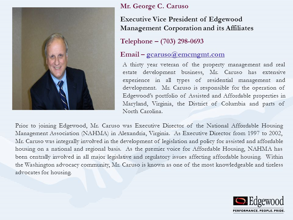 Mr. George C. Caruso Executive Vice President of Edgewood Management Corporation and its Affiliates Telephone – (703) 298-0693 Email – gcaruso@emcmgmt