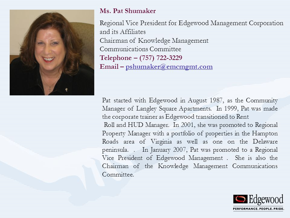 Ms. Pat Shumaker Regional Vice President for Edgewood Management Corporation and its Affiliates Chairman of Knowledge Management Communications Commit
