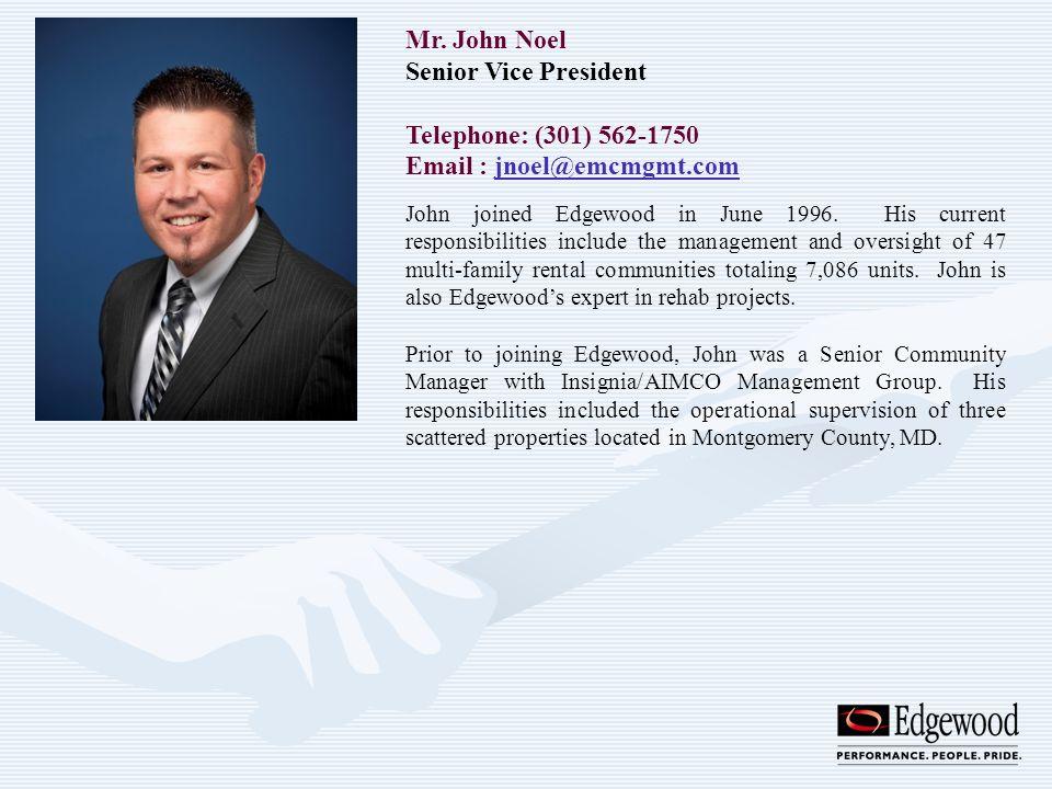 Mr. John Noel Senior Vice President Telephone: (301) 562-1750 Email : jnoel@emcmgmt.comjnoel@emcmgmt.com John joined Edgewood in June 1996. His curren