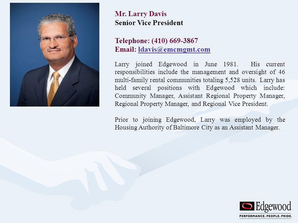 Mr. Larry Davis Senior Vice President Telephone: (410) 669-3867 Email: ldavis@emcmgmt.comldavis@emcmgmt.com Larry joined Edgewood in June 1981. His cu