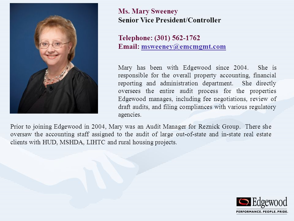 Ms. Mary Sweeney Senior Vice President/Controller Telephone: (301) 562-1762 Email: msweeney@emcmgmt.commsweeney@emcmgmt.com Mary has been with Edgewoo
