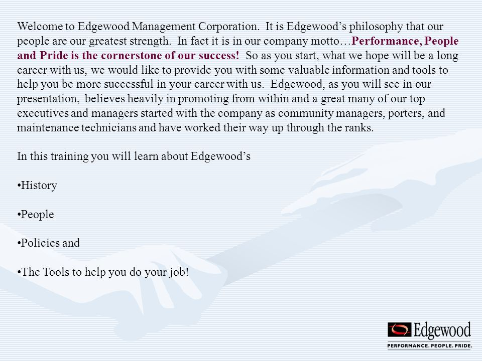 Welcome to Edgewood Management Corporation. It is Edgewoods philosophy that our people are our greatest strength. In fact it is in our company motto…P
