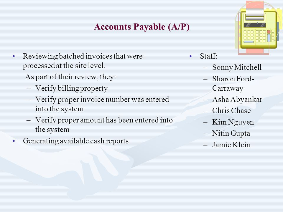 Accounts Payable (A/P) Reviewing batched invoices that were processed at the site level.Reviewing batched invoices that were processed at the site lev