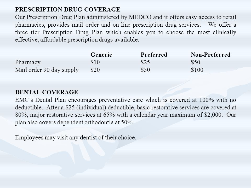 PRESCRIPTION DRUG COVERAGE Our Prescription Drug Plan administered by MEDCO and it offers easy access to retail pharmacies, provides mail order and on