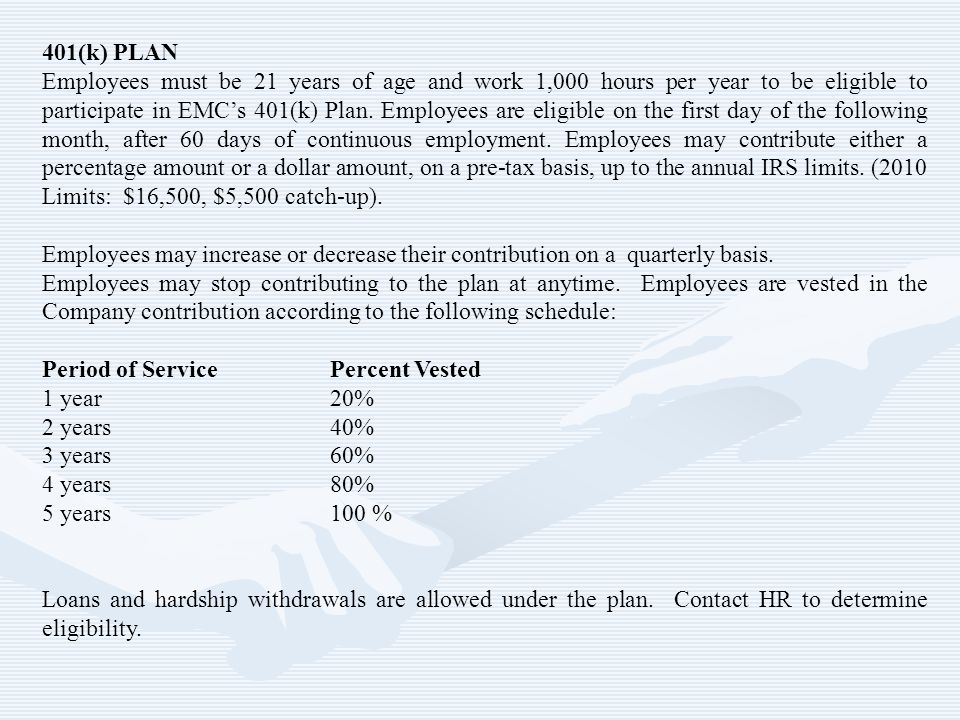 401(k) PLAN Employees must be 21 years of age and work 1,000 hours per year to be eligible to participate in EMCs 401(k) Plan. Employees are eligible