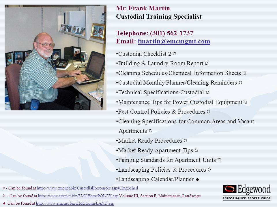 Mr. Frank Martin Custodial Training Specialist Telephone: (301) 562-1737 Email: fmartin@emcmgmt.comfmartin@emcmgmt.com Custodial Checklist 2 ¤ Buildin