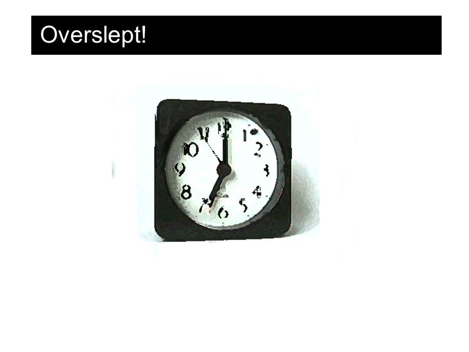 Overslept!