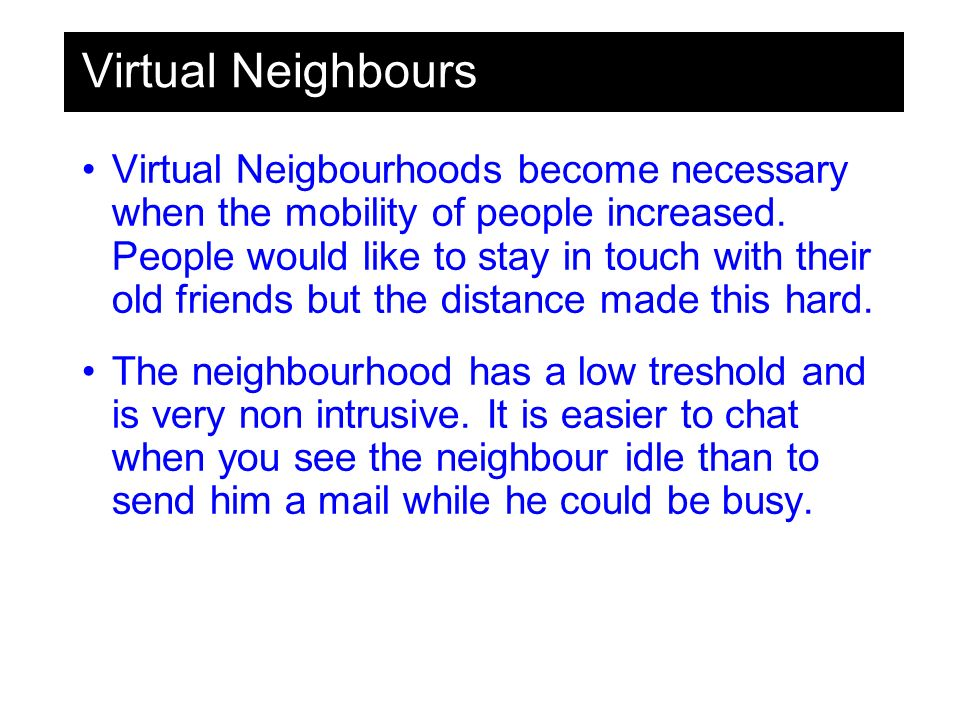 Virtual Neighbours Virtual Neigbourhoods become necessary when the mobility of people increased.