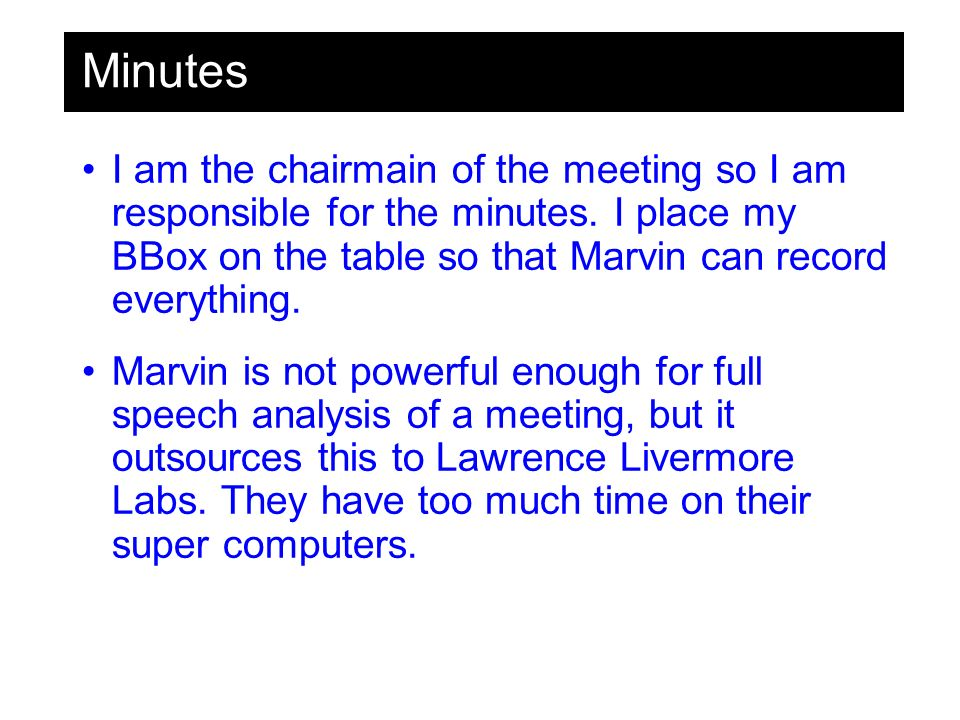 Minutes I am the chairmain of the meeting so I am responsible for the minutes.
