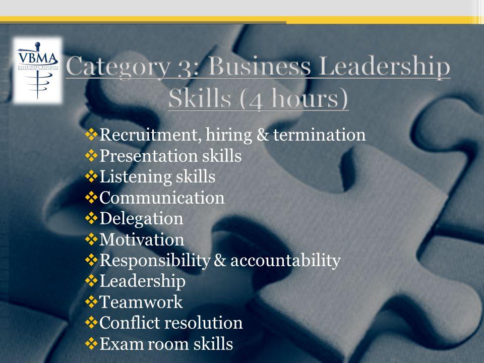 Recruitment, hiring & termination Presentation skills Listening skills Communication Delegation Motivation Responsibility & accountability Leadership Teamwork Conflict resolution Exam room skills