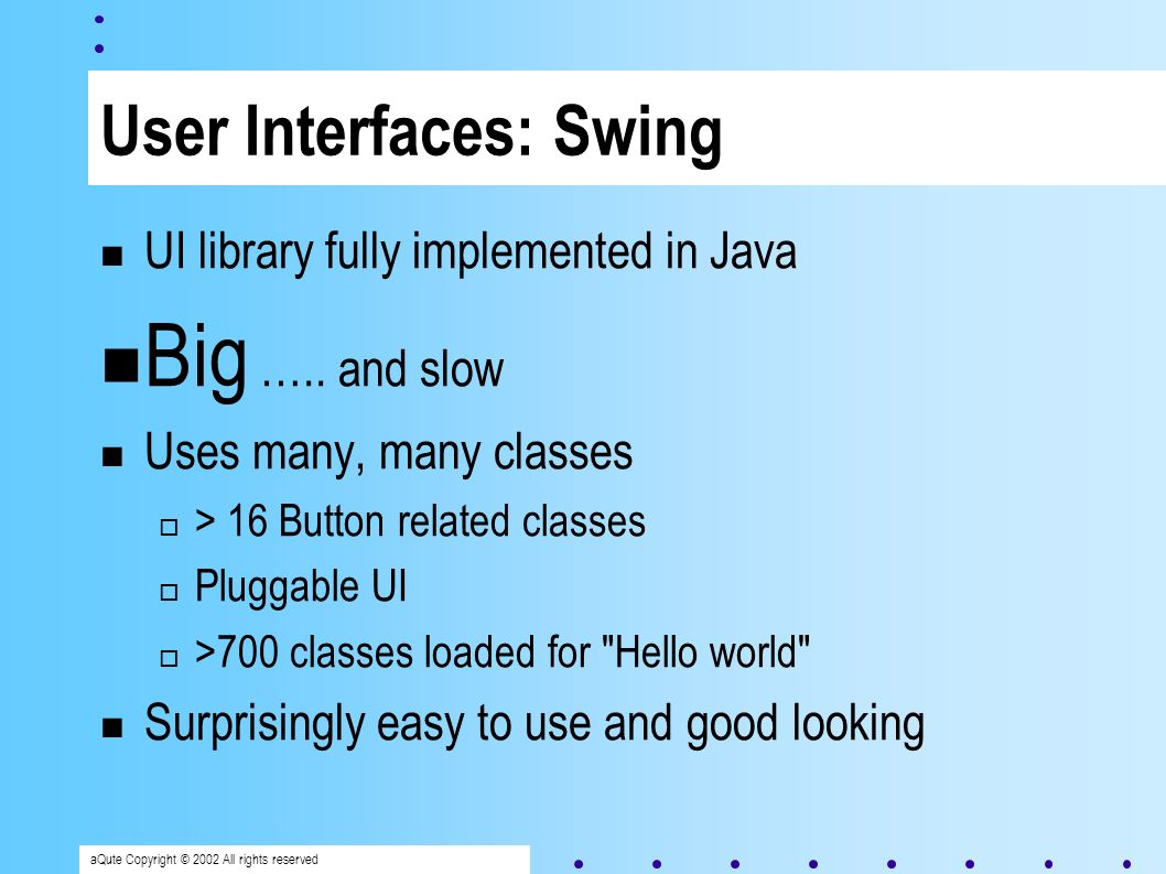 aQute Copyright © 2002 All rights reserved User Interfaces: Swing UI library fully implemented in Java Big …..