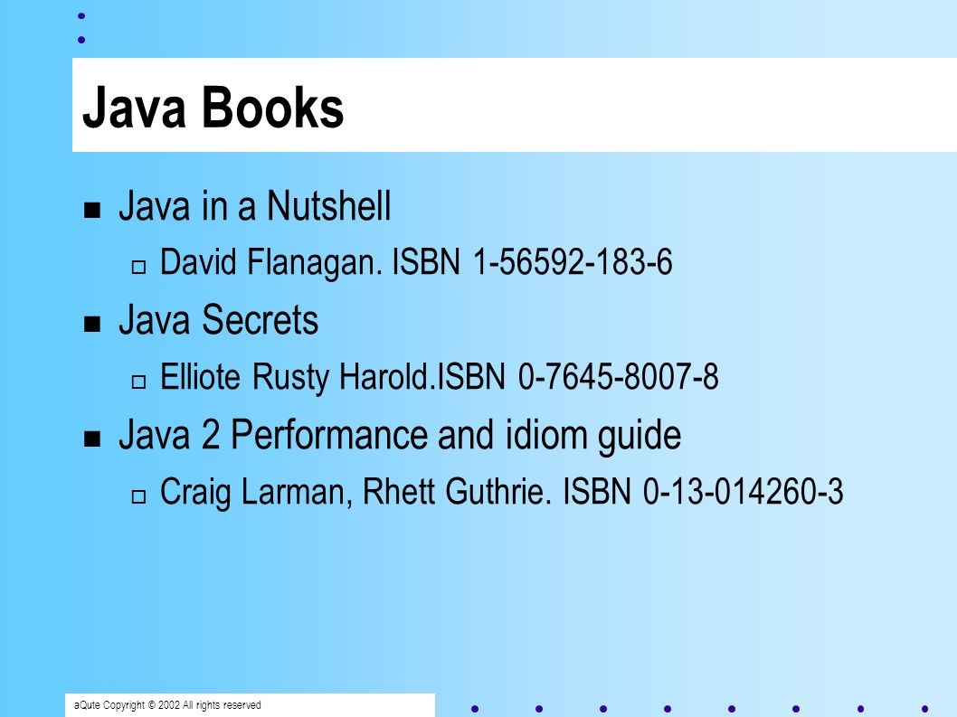 aQute Copyright © 2002 All rights reserved Java Books Java in a Nutshell David Flanagan.