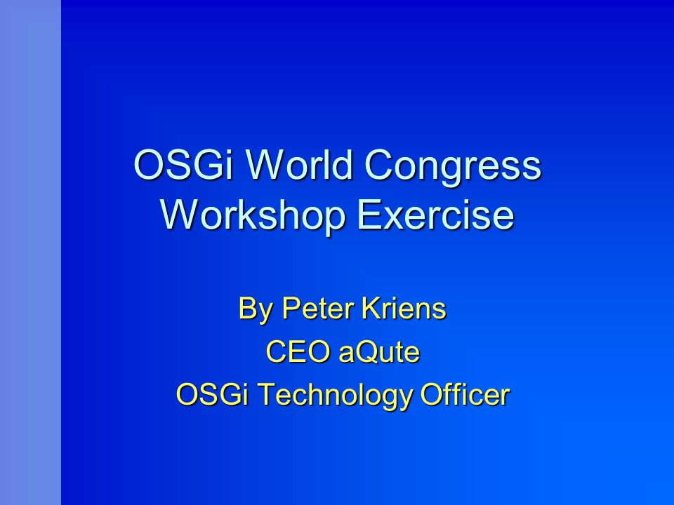 www.aQute.se - 2002 OSGi World Congress - 2 Functional Description Program See your buddies web page viewer See your buddies web page viewer At the end, each participant adds a web page to the portal of all other participants At the end, each participant adds a web page to the portal of all other participants Zero Administration … Zero Administration …