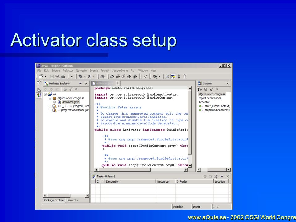 www.aQute.se - 2002 OSGi World Congress - 12 Activator class setup