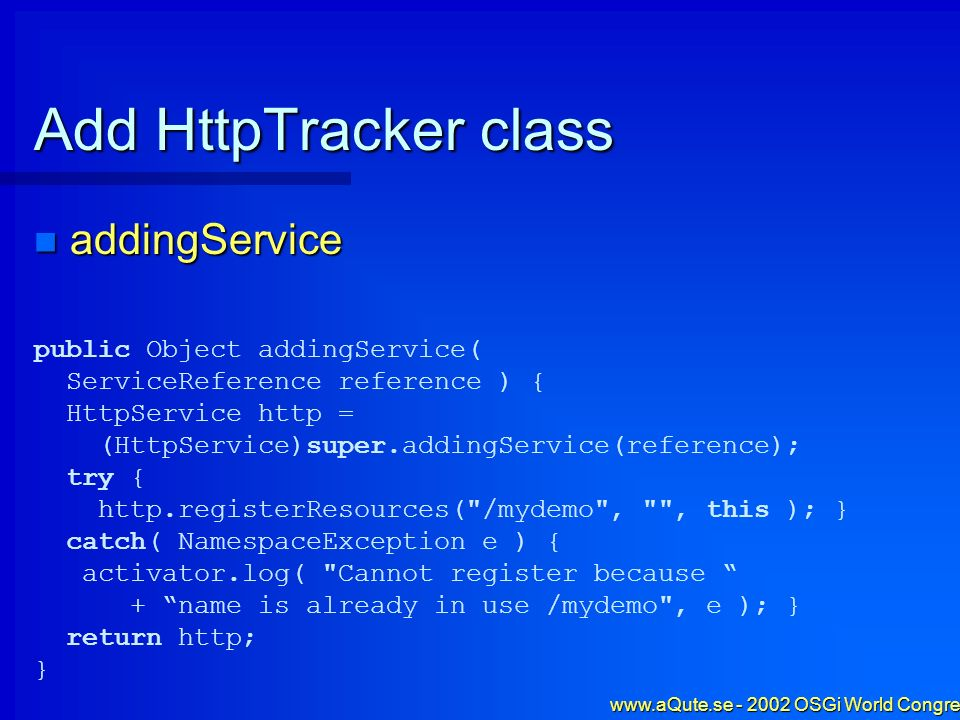 www.aQute.se - 2002 OSGi World Congress - 37 Add HttpTracker class addingService addingService public Object addingService( ServiceReference reference