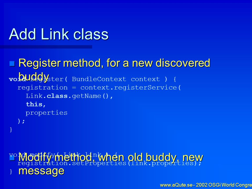 www.aQute.se - 2002 OSGi World Congress - 53 Add Link class Register method, for a new discovered buddy Register method, for a new discovered buddy Mo