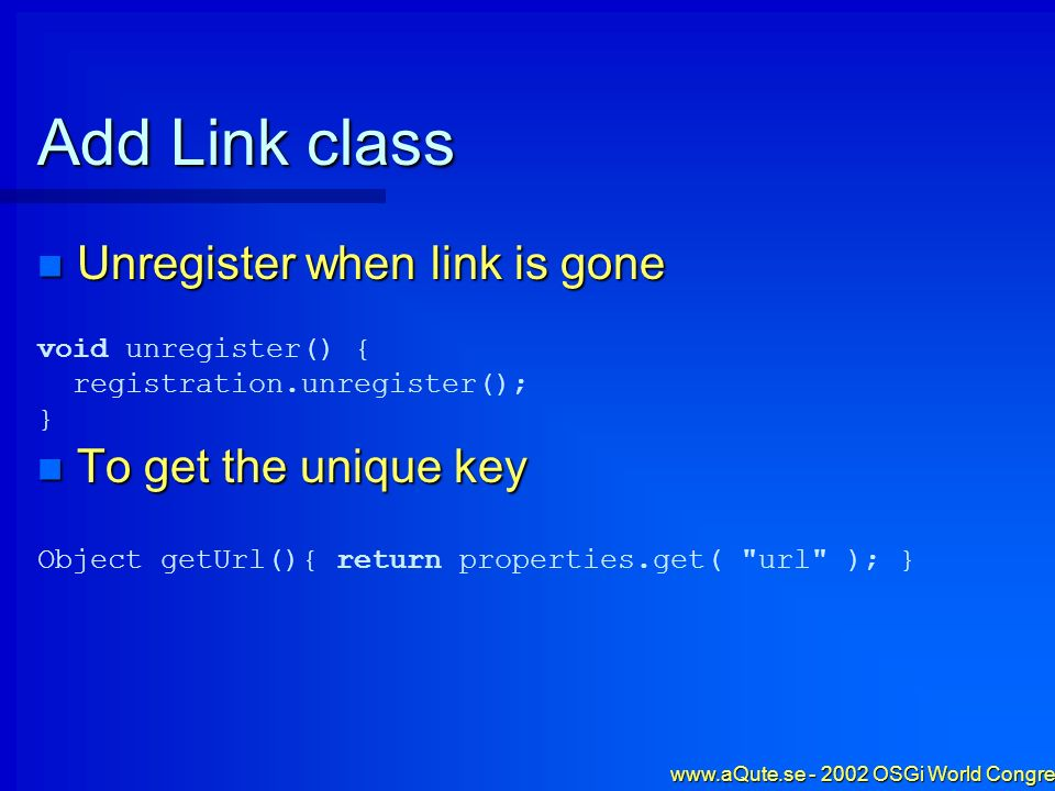 www.aQute.se - 2002 OSGi World Congress - 54 Add Link class Unregister when link is gone Unregister when link is gone To get the unique key To get the