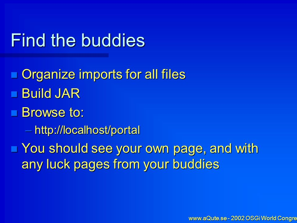 www.aQute.se - 2002 OSGi World Congress - 58 Find the buddies Organize imports for all files Organize imports for all files Build JAR Build JAR Browse
