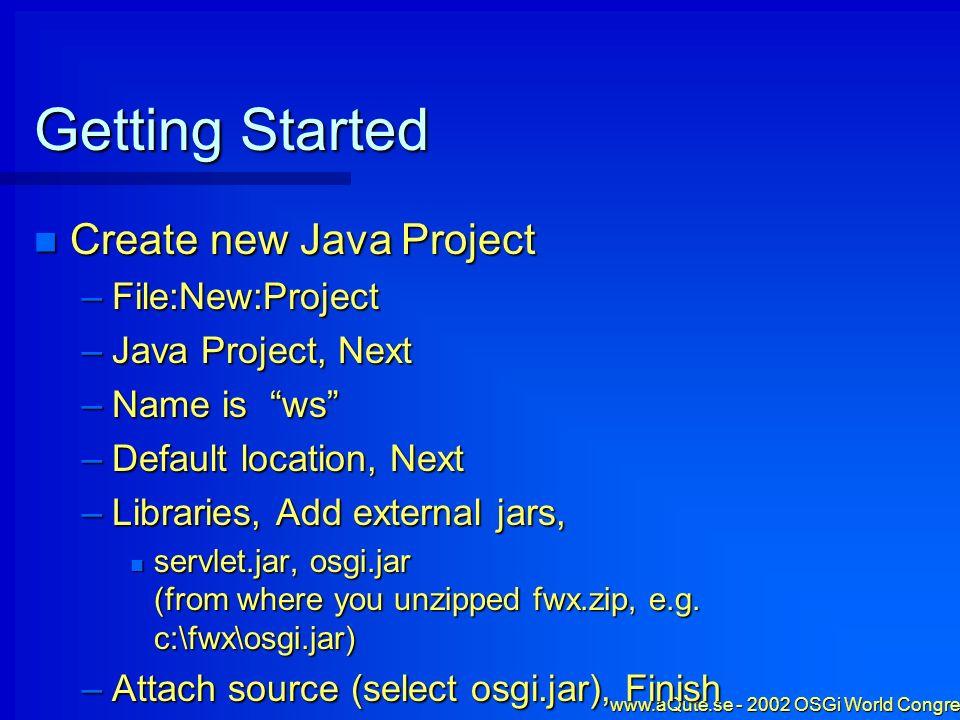 www.aQute.se - 2002 OSGi World Congress - 19 Create JAR file Set to use existing Manifest Set to use existing Manifest –Select Manifest.mf Finish Finish