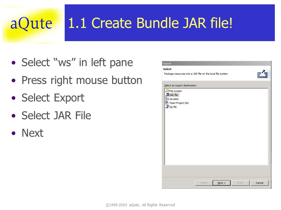 ©1999-2003 aQute, All Rights Reserved 1.1 Create Bundle JAR file.
