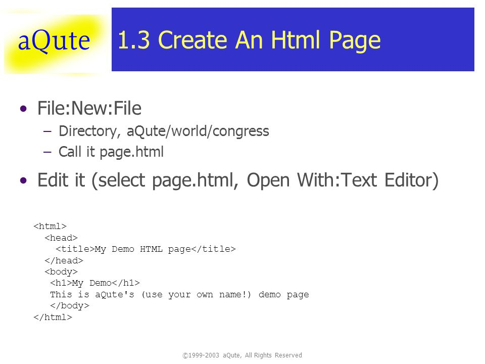 © aQute, All Rights Reserved 1.3 Create An Html Page File:New:File –Directory, aQute/world/congress –Call it page.html Edit it (select page.html, Open With:Text Editor) My Demo HTML page My Demo This is aQute s (use your own name!) demo page