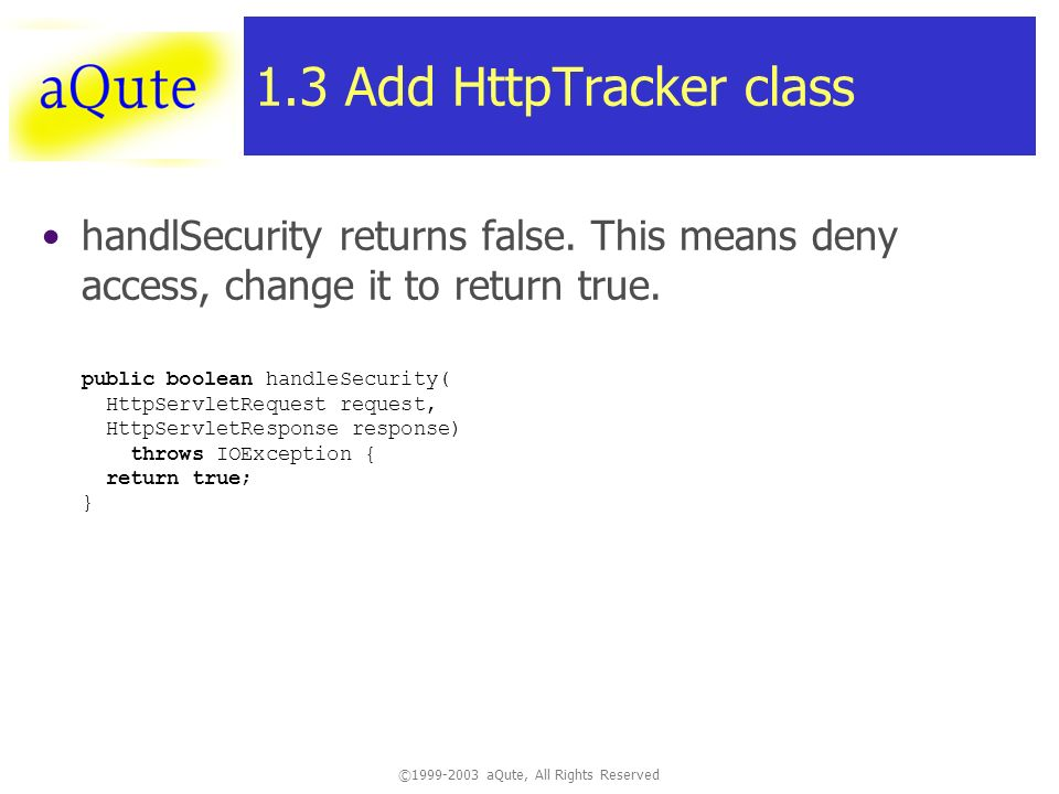©1999-2003 aQute, All Rights Reserved 1.3 Add HttpTracker class handlSecurity returns false.