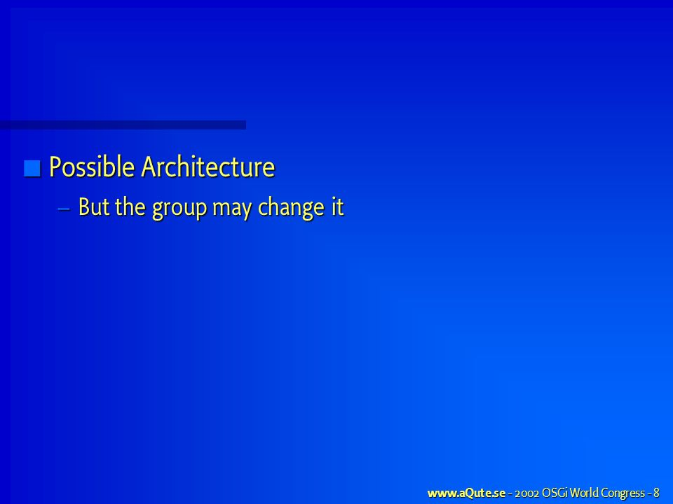 OSGi World Congress - 8 Possible Architecture Possible Architecture – But the group may change it
