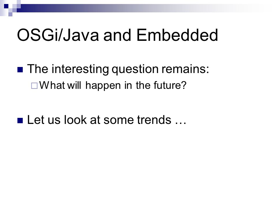 OSGi/Java and Embedded The interesting question remains: What will happen in the future.
