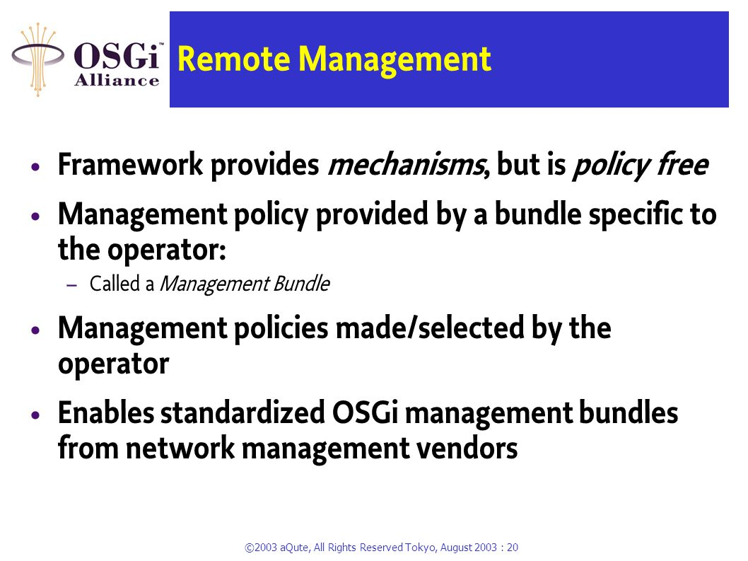 ©2003 aQute, All Rights Reserved Tokyo, August 2003 : 19 OSGi Security Separates bundles from each other, in all aspects Optional – Base Framework API