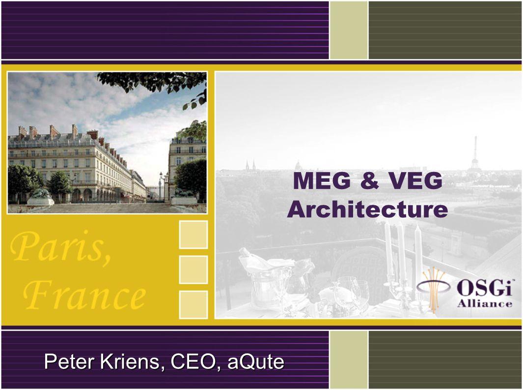 MEG & VEG Architecture Peter Kriens, CEO, aQute