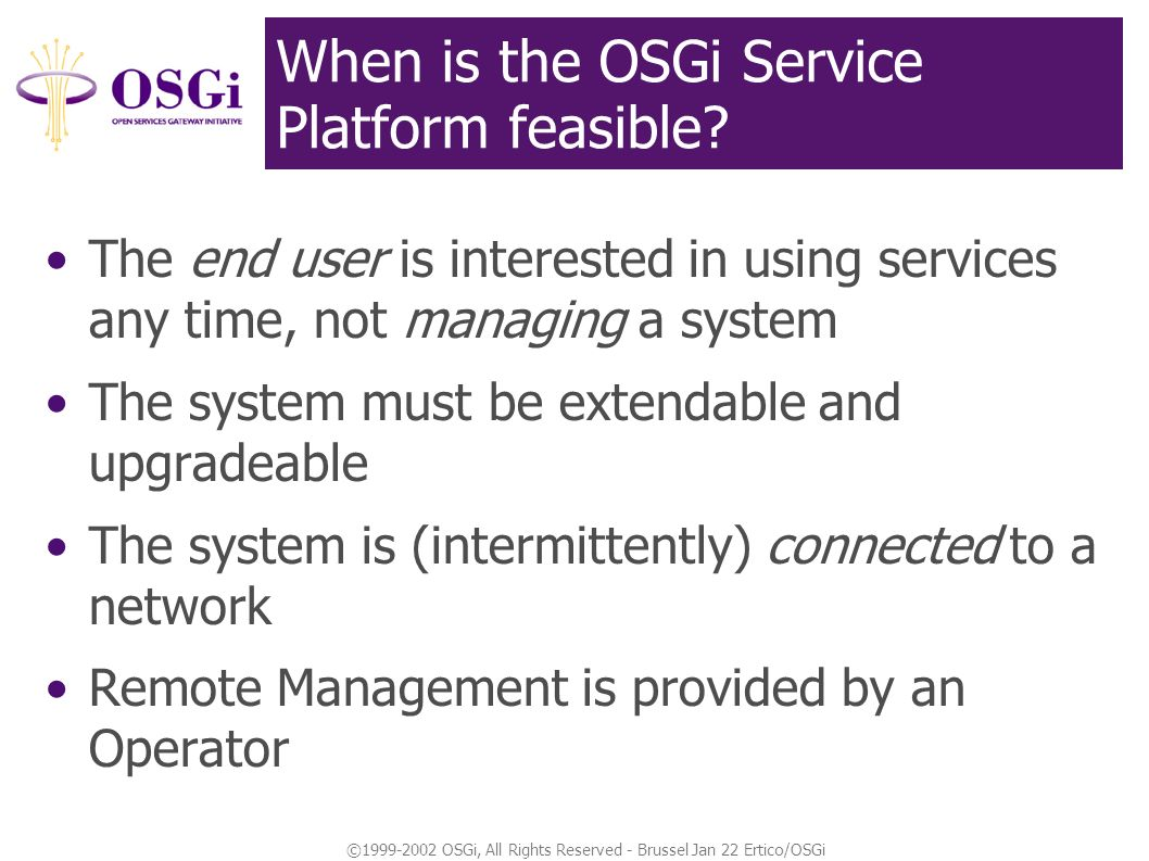 ©1999-2002 OSGi, All Rights Reserved - Brussel Jan 22 Ertico/OSGi When is the OSGi Service Platform feasible.