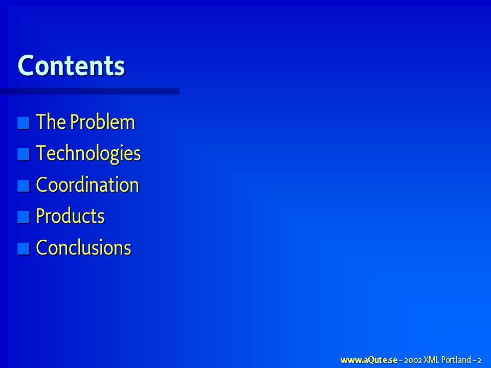 www.aQute.se - 2002 XML Portland - 2 Contents The Problem The Problem Technologies Technologies Coordination Coordination Products Products Conclusions Conclusions