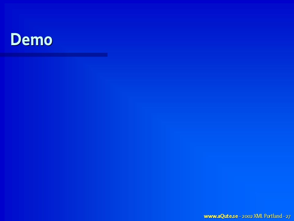 www.aQute.se - 2002 XML Portland - 27 Demo