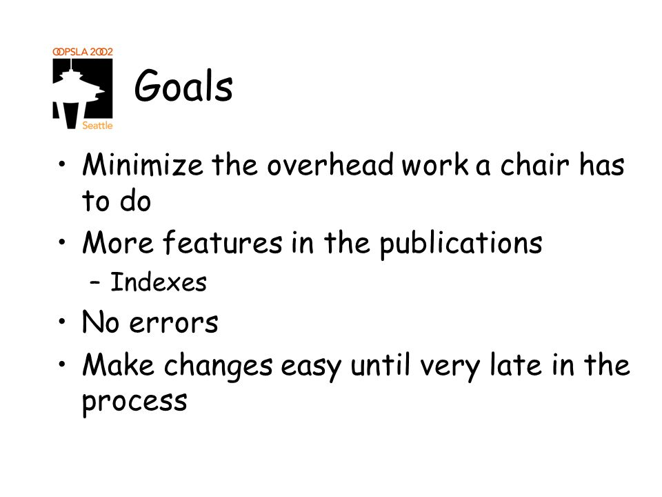Goals Minimize the overhead work a chair has to do More features in the publications –Indexes No errors Make changes easy until very late in the process