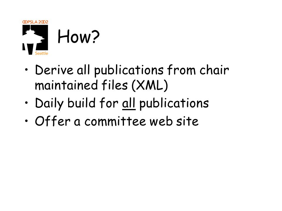 How? Derive all publications from chair maintained files (XML) Daily build for all publications Offer a committee web site
