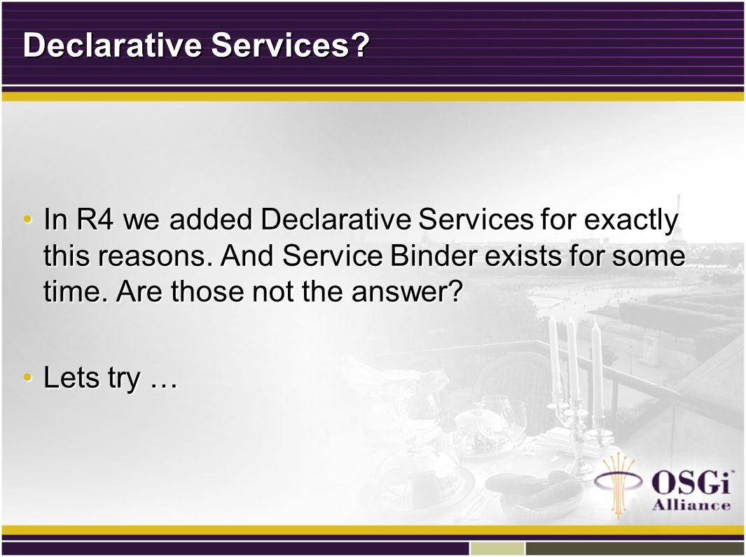 Declarative Services. In R4 we added Declarative Services for exactly this reasons.